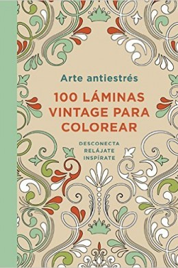 Arte Antiestrés. 100 Láminas Vintage Para Colorear